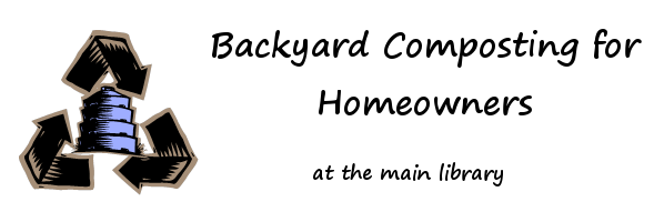 Backyard Composting for Homeowners at The Main Library
