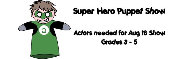 Super Hero Puppet Show - Aug 10, 11, 17, 18, 2:30-4:00 Commitment - PREREGISTER