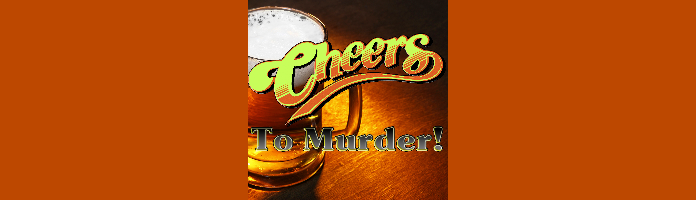 Cheers... To Murder! A Murder Mystery Fundraiser
