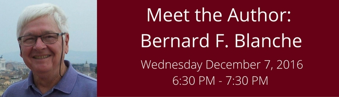 Meet the Author: Bernard F. Blanche at the Main Library