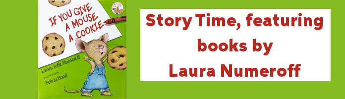 Laura Numeroff Books Story Time - Friday, January 27 @ 10:30 - PREREGISTER