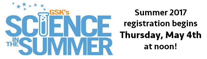 Registration for GSK's Science in the Summer is beginning May 4th @ noon!