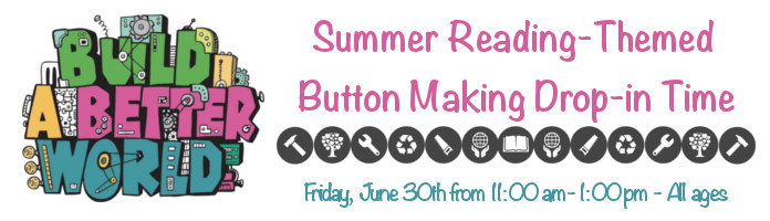 Build-a-Better-Button Drop-in - Friday, June 30 @ 11:00-1:00 pm