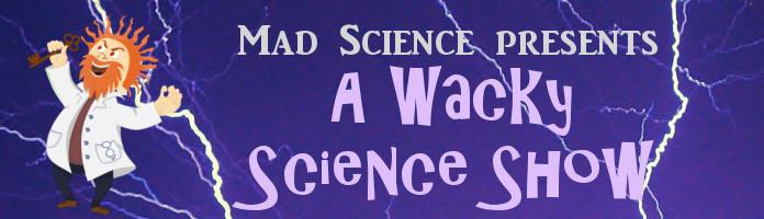 Wacky Science Show - Wednesday, July 26 @ 10:30 am