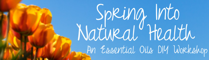 Spring Into Natural Health w/ Essential Oils - Wed., March 28 @ 6:00 pm - PREREGISTER