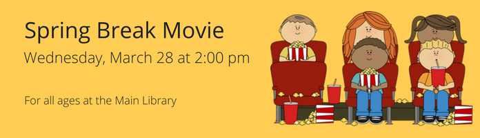 Spring Break Movie at the Main Library