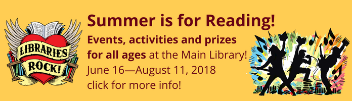 Summer is for Reading! Enjoy Summer Reading events and activities for all ages here at the Main Library, June 16 through August 11, 2018! Register and participate and you could even win a prize!