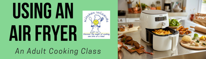 Using an Air Fryer - Tuesday, July 24 @ 6:00-8:00 pm - PREREGISTER