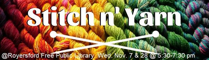 Stitch n' Yarn at Royersford - Wednesdays, November 7 & 28 @ 5:30-7:30 - PREREGISTER