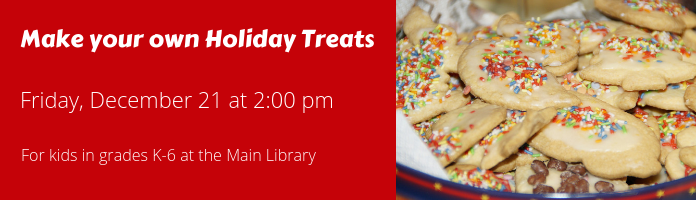 Make Your Own Holiday Treats at the Main Library