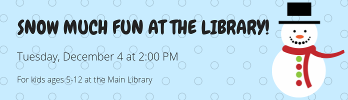 Snow Much Fun! at the Main Library