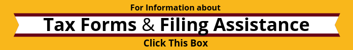 For information about tax forms and filing assistance, click this box
