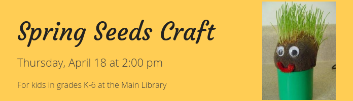 Spring Seeds Craft at the Main Library