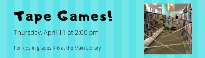 Tape Games! at the Main Library