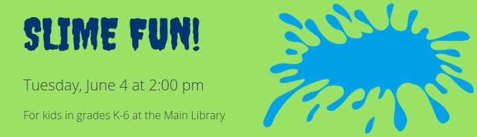 Slime Fun! at the Main Library