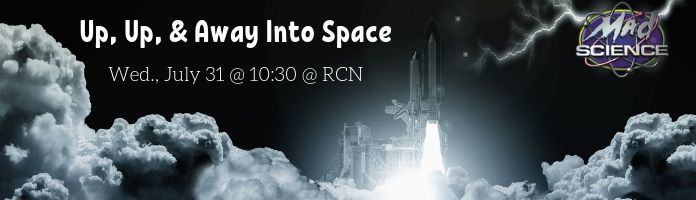"""""""Up, Up, & Away Into Space"""" with Mad Science @ RCN"""