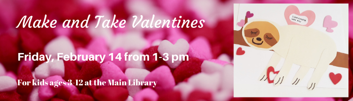 Make and Take Valentines at the Main Library