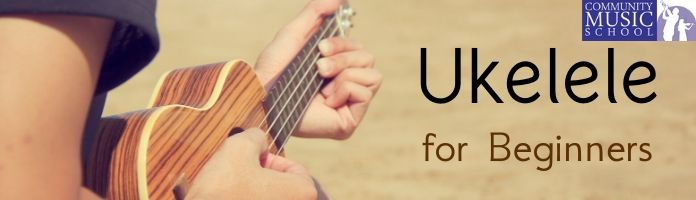 Beginner Ukulele with the Community Music School--Adults & Kids 8+ Welcome!