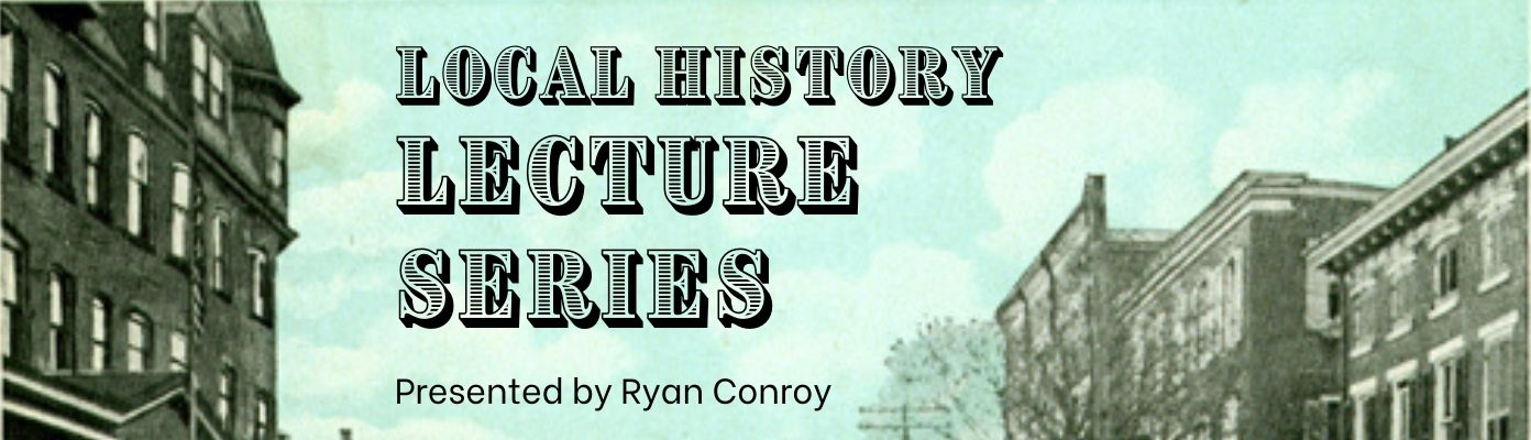 Local History Lecture Series with Ryan Conway