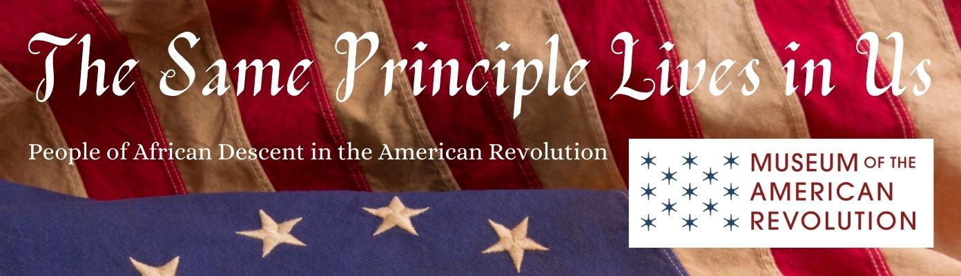 The Same Principle Lives in Us: People of African Descent in the American Revolution