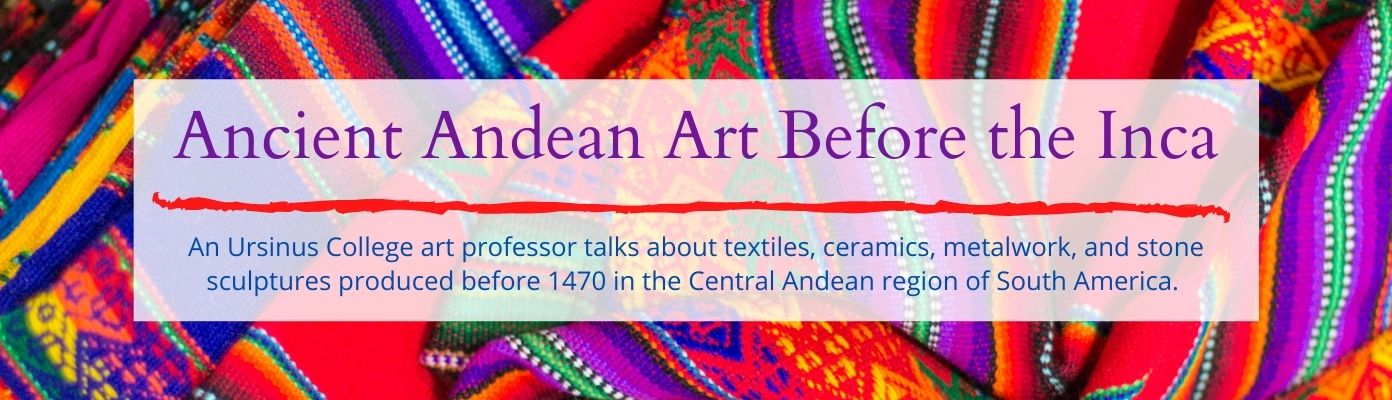 Ancient Andean Art Before the Inca with Dr. Meghan Tierney