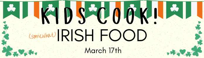 Kids Cook--At Home! St. Patrick's Day Edition
