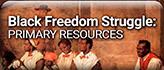 Black Freedom Struggle: Primary Sources