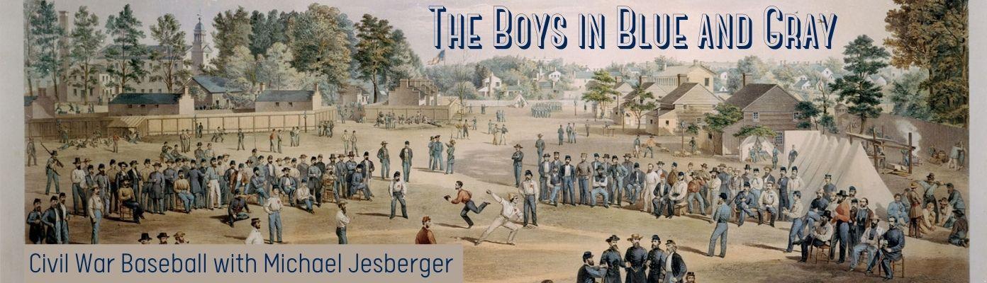 The Boys in Blue: Civil War Baseball, Presented by Michael Jesberger