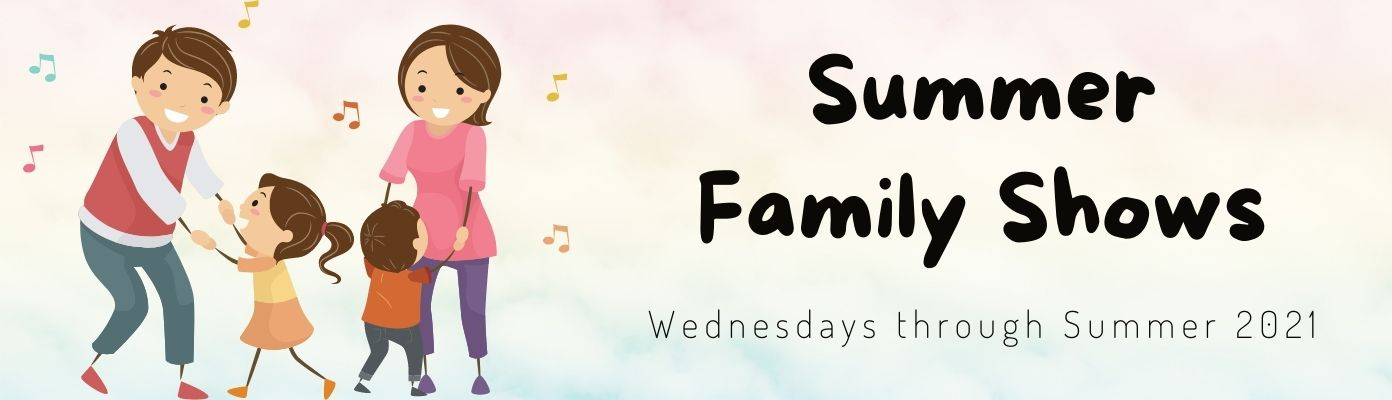 Summer Family Shows!