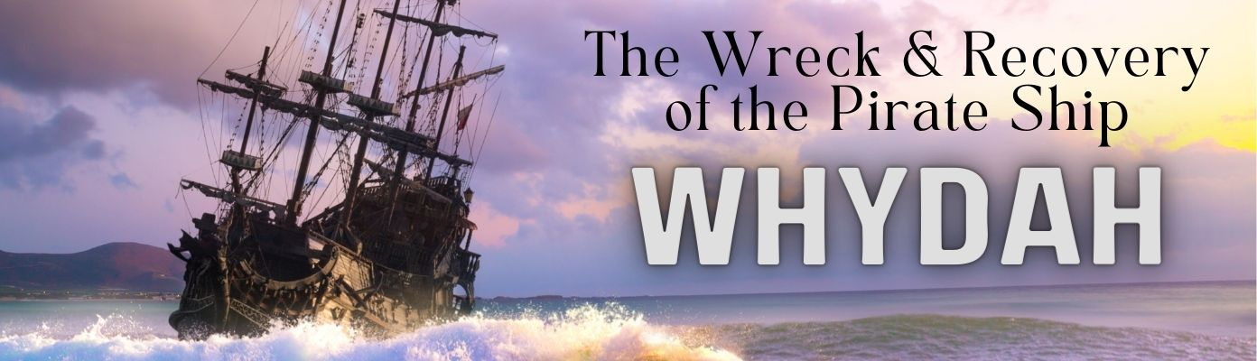 The Wreck and Recovery of the Pirate Ship Whydah